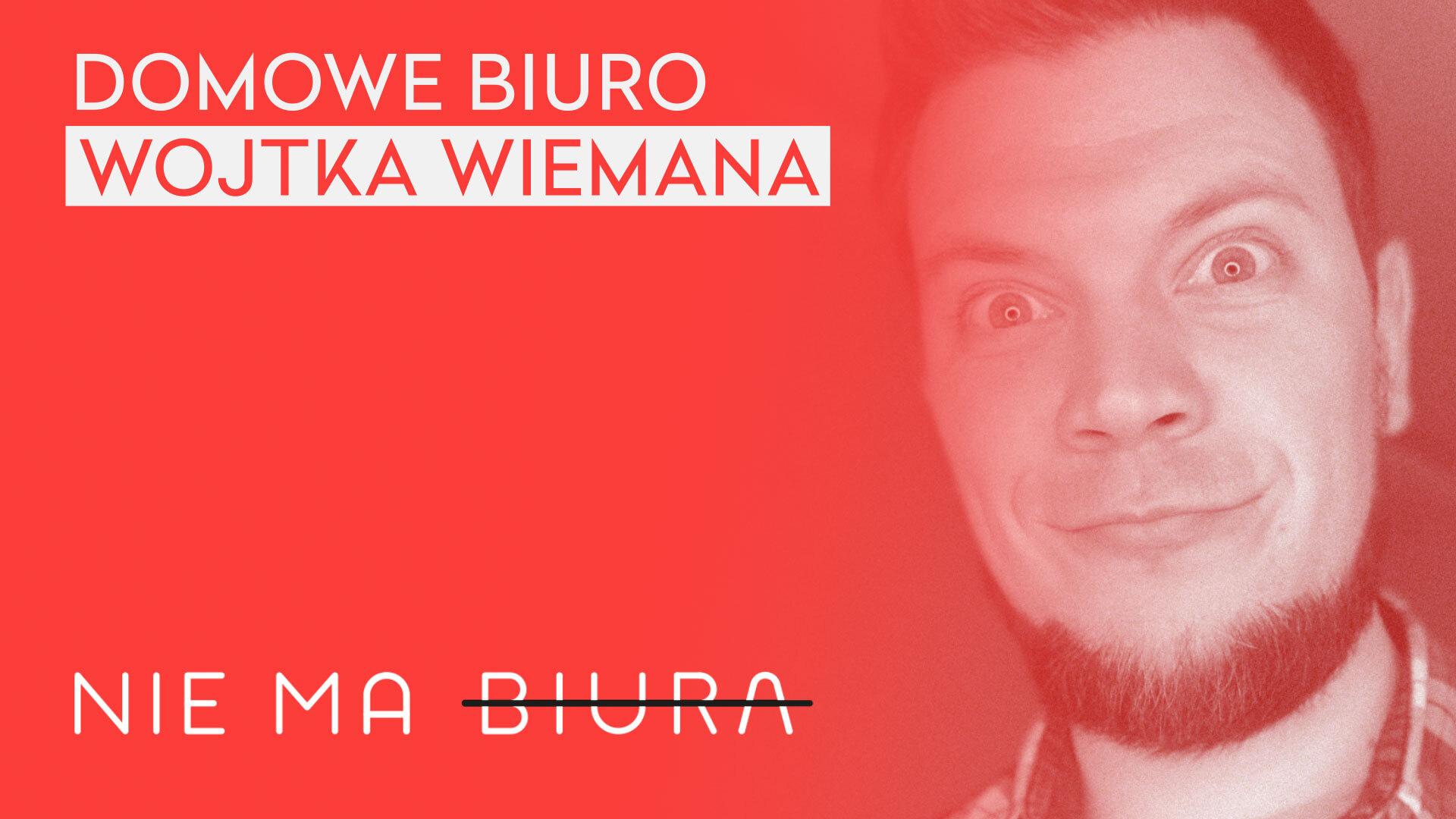 Duszne studio Wojtka Wiemana - Podcast Nie Ma Biura - praca zdalna, zarządzanie zespołem