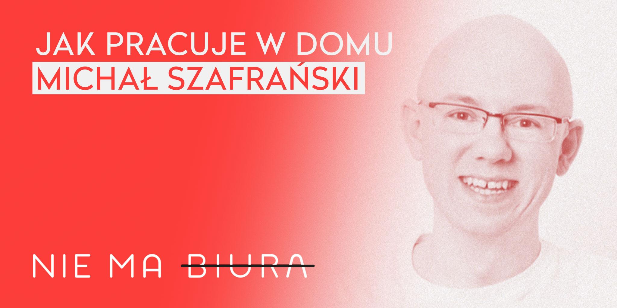 Podcast Nie Ma Biura 6 - Domowe biuro Michała Szafrańskiego - praca zdalna, zarządzanie zespołem.