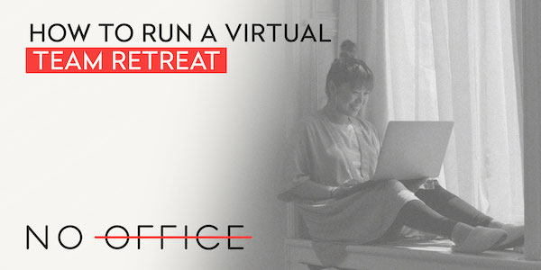 How to run a virtual team retreat  - The No Office Podcast - remote work and dispersed team management